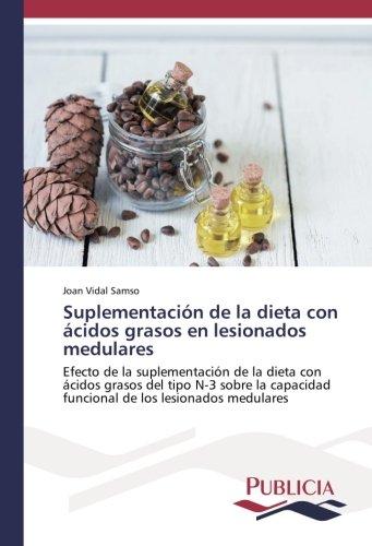 Suplementación de la dieta con ácidos grasos en lesionados medulares: Efecto de la suplementación de la dieta con ácidos grasos del tipo N-3 sobre la capacidad funcional de los lesionados medulares