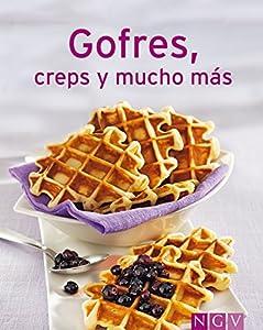 Gofres, creps y mucho más: Nuestras 100 mejores recetas en un solo libro