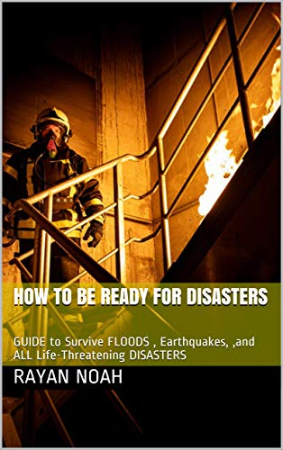 HOW TO BE READY FOR DISASTERS: GUIDE to Survive FLOODS , Earthquakes, ,and ALL Life-Threatening DISASTERS (English Edition)