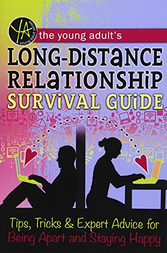 The Young Adult's Long-Distance Relationship Survival Guide Tips, Tricks & Expert Advice for Being Apart and Staying Happy: Tips, Tricks & Expert Advice for Being Apart and Staying Happy