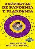 ANÉCDOTAS DE PANDEMIA Y PLANDEMIA (ANÉCDOTAS DE BERNAL)...