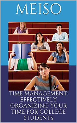 Time Management: Effectively Organizing Your Time For College Students (English Edition)