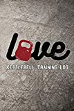 Love Kettlebell Training Log: Keep track of your workout progress