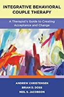 Integrative Behavioral Couple Therapy: A Therapist's Guide to Creating Acceptance and Change
