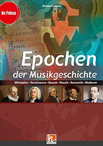 Epochen der Musikgeschichte, Heft: Mittelalter, Renaissance, Klassik, Romantik, Moderne (Im Fokus)