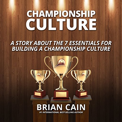 Pillar #2: Championship Culture     A Story about 7 Essentials for Building a Championship Culture              By:                                                                                                                                 Brian Cain                               Narrated by:                                                                                                                                 Brian Cain,                                                                                        Griffin Gum,                                                                                        Matt Morse,                   and others                 Length: 1 hr and 3 mins     9 ratings     Overall 4.8