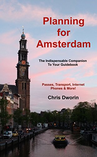 Planning for Amsterdam - The Indispensable Companion To Your Guidebook: Passes, Transport, Internet, Phones & More! (English Edition)
