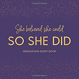 She Believed She Could So She Did Graduation Guest Book: Party Guestbook for Guests to Leave Messages - Purple And Gold (Grad Memory Keepsake - Senior Class of 2019)