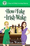 How to Fake an Irish Wake: A Cozy Mystery Set in Ireland (A Mags and Biddy Genealogy Mystery)