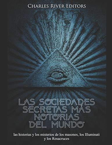 Las sociedades secretas más notorias del mundo: las historias y los misterios de los masones, los Illuminati y los Rosacruces