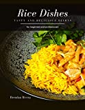 Rice Dishes: tasty and delicious dishes (English Edition)