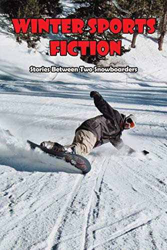 Winter Sports Fiction_ Stories Between Two Snowboarders: Short Stories About Skiing (English Edition)