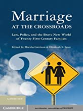 Marriage at the Crossroads: Law, Policy, and the Brave New World of Twenty-First-Century Families (English Edition)