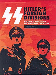 SS Hitler's Foreign Divisions: Foreign Volunteers in the Waffen SS 1940-1945