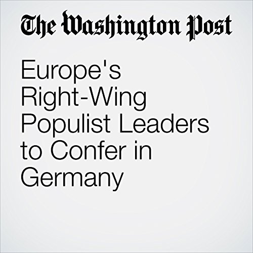 Europe's Right-Wing Populist Leaders to Confer in Germany copertina