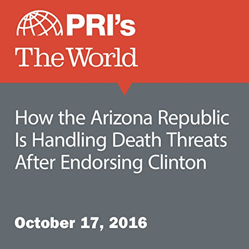 How the Arizona Republic Is Handling Death Threats After Endorsing Clinton audiobook cover art