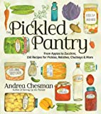 The Pickled Pantry: From Apples to Zucchini, 150 Recipes for Pickles, Relishes, Chutneys &...