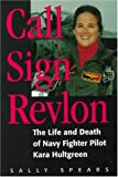 Call Sign Revlon: The Life and Death of Navy Fighter Pilot Kara Hultgreen