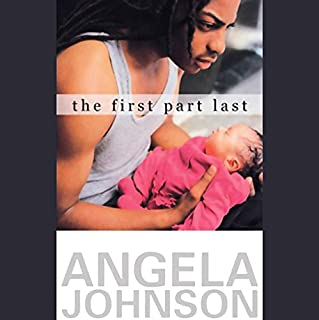 The First Part Last                   By:                                                                                                                                 Angela Johnson                               Narrated by:                                                                                                                                 Khalipa Oldjohn,                                                                                        Kole Kristi                      Length: 1 hr and 42 mins     76 ratings     Overall 4.4