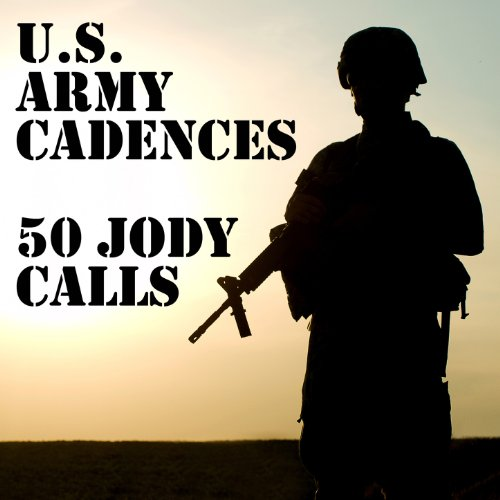 U.S. Army Cadences: 50 Jody Calls