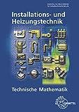 Technische Mathematik Installations- und Heizungstechnik - Siegfried Blickle