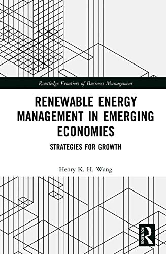 Renewable Energy Management in Emerging Economies: Strategies for Growth (Routledge Frontiers of Bus
