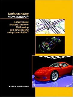 Understanding MicroStation/J: A Basic Guide to MicroStation/J2D Drawing and 3D Modeling Using Smart Solids