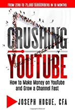 Crushing YouTube: How to Start a YouTube Channel, Launch Your YouTube Business and Make Money PDF