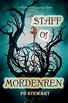 The Staff Of Mordenren (World of Melarandra Book 5) by [PD Stewart]