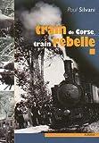 Train de Corse, train rebelle - La singulière histoire du chemin de fer insulaire