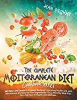 The Complete Mediterranean Diet Cookbook 2021: 365 Easy and Quick-To-Prepare Recipes with Wholesome and Affordable Ingredients, Plus a Monthly Meal Plan for a Full Year of Health and Wellness.