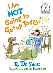 I Am Not Going To Get Up Today! (Beginner Books(R)) (0038332193619): Dr. Seuss, James Stevenson