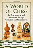 A World Of Chess: Its Development And Variations Through Centuries And Civilizations-Cazaux, Jean-louis Knowlton, Rick