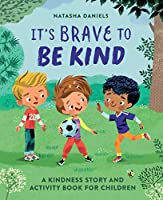 It's Brave to Be Kind: A Kindness Story and Activity Book for Children