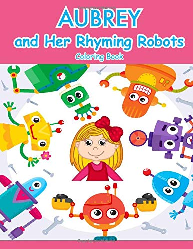 Aubrey and Her Rhyming Robots Coloring Book (AUBREY BOOKS - Personalized for Aubrey, the Star of Every Book!)