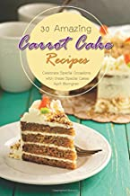 30 Amazing Carrot Cake Recipes: Celebrate Special Occasions with these Special Cakes