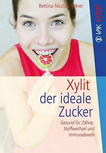 Xylit: Der ideale Zucker: Gesund für Zähne, Stoffwechsel und Immunabwehr - Bio (vak vital)