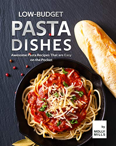 Low-Budget Pasta Dishes: Awesome Pasta Recipes That are Easy on the Pocket (English Edition)