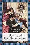 Betty und ihre Schwestern: Anaconda Jugendbuchklassiker (Anaconda Kinderbuchklassiker, Band 14) - Louisa May Alcott