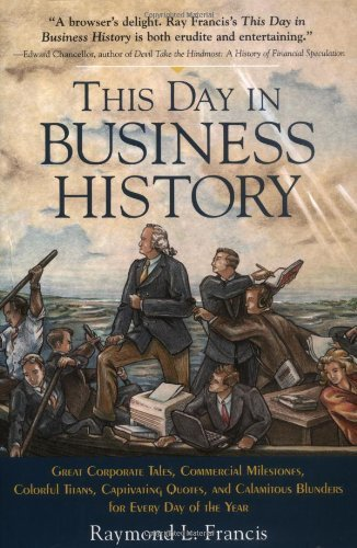 This Day in Business History: Great Corporate Tales, Commercial Milestones, Colourful Titans, Captibating Quotes, and Calamitous Blunders for Every Day of the Year