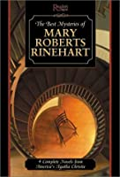 Best Mysteries of Mary Roberts Rinehart: Four Complete Novels by America's First Lady of Mystery 0762188774 Book Cover