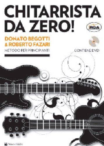 CHITARRISTA DA ZERO VOL 1 CON DVD (nuovi contenuti) di DONATO BEGOTTI E ROBERTO FAZARI Metodo per Principianti Livello Base Edizioni Volonté & Co Metodo con DVD incluso MB195 ISBN: 9788863881912
