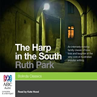 The Harp in the South                   By:                                                                                                                                 Ruth Park                               Narrated by:                                                                                                                                 Kate Hood                      Length: 9 hrs and 46 mins     50 ratings     Overall 4.3