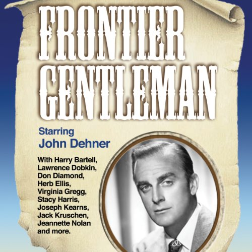 Frontier Gentleman                   By:                                                                                                                                 Antony Ellis                               Narrated by:                                                                                                                                 John Dehner                      Length: 7 hrs and 3 mins     5 ratings     Overall 4.6