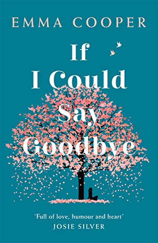 If I Could Say Goodbye: a heartbreaking and unforgettable story of love, loss and the power of family by [Emma Cooper]
