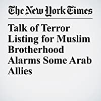 Talk of Terror Listing for Muslim Brotherhood Alarms Some Arab Allies's image