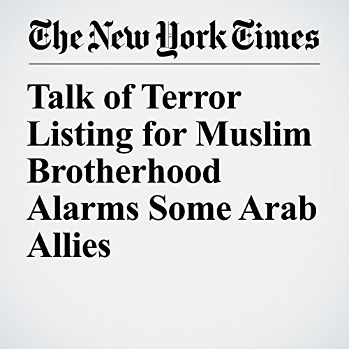 Talk of Terror Listing for Muslim Brotherhood Alarms Some Arab Allies copertina
