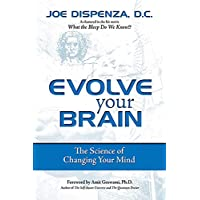 Dispenza, J: Evolve Your Brain: The Science of Changing Your Mind