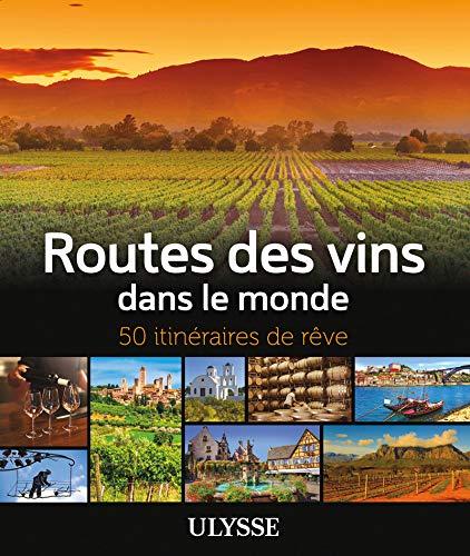 Routes des vins dans le monde - 50 itinéraires de rêve