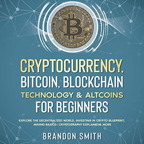 Cryptocurrency, Bitcoin, Blockchain Technology & Altcoins for Beginners cover art